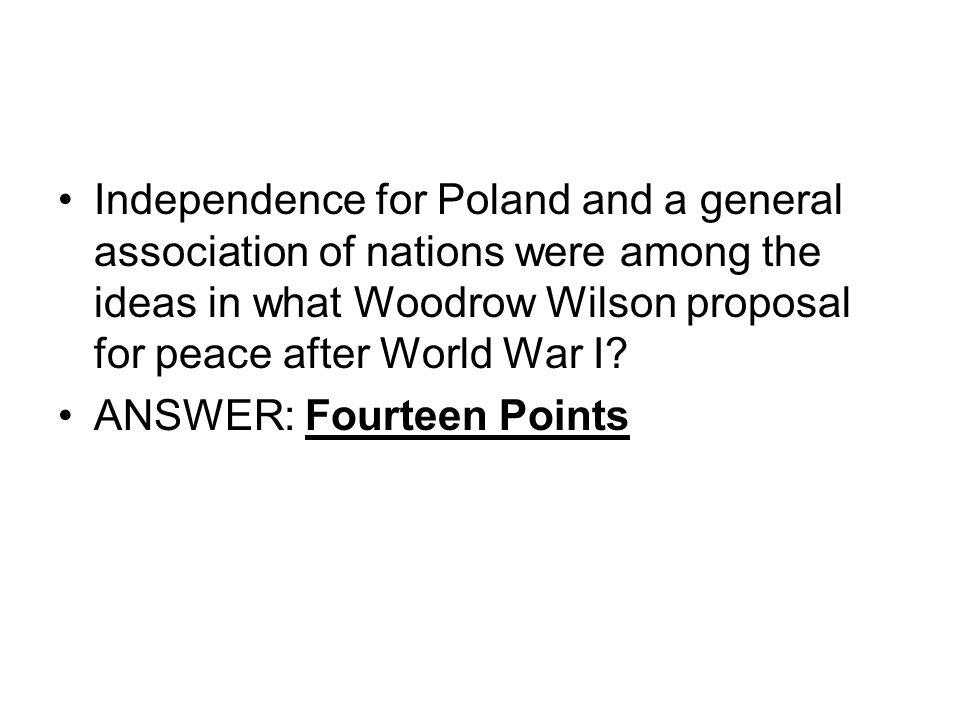 Independence for Poland and a general association of nations were among the ideas in what Woodrow Wilson proposal for peace after World War I.