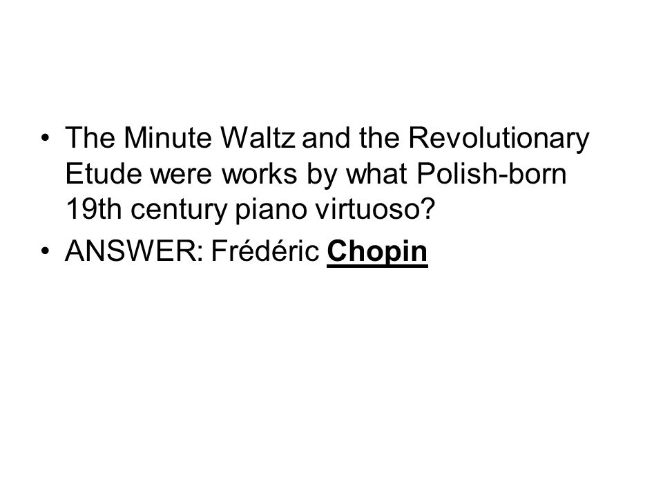 The Minute Waltz and the Revolutionary Etude were works by what Polish-born 19th century piano virtuoso.