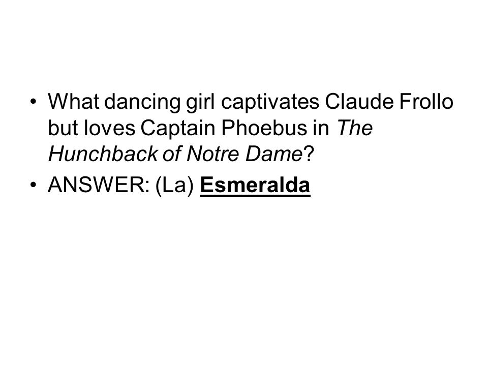 What dancing girl captivates Claude Frollo but loves Captain Phoebus in The Hunchback of Notre Dame.