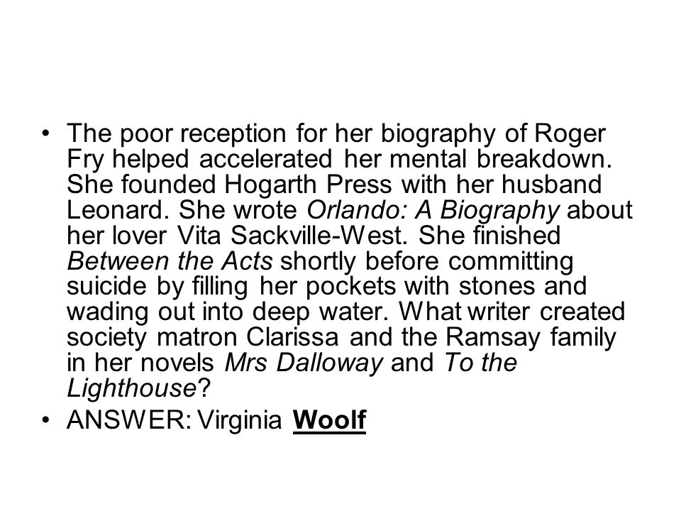 The poor reception for her biography of Roger Fry helped accelerated her mental breakdown.