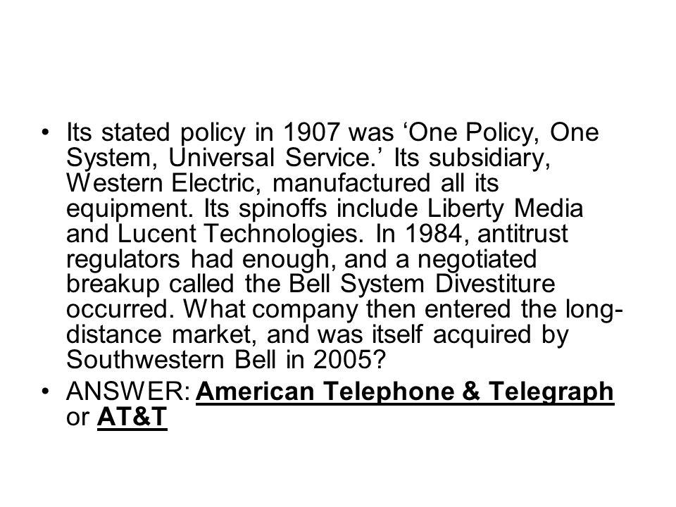 Its stated policy in 1907 was One Policy, One System, Universal Service.