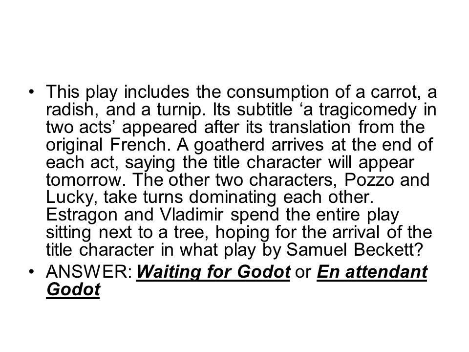 This play includes the consumption of a carrot, a radish, and a turnip.