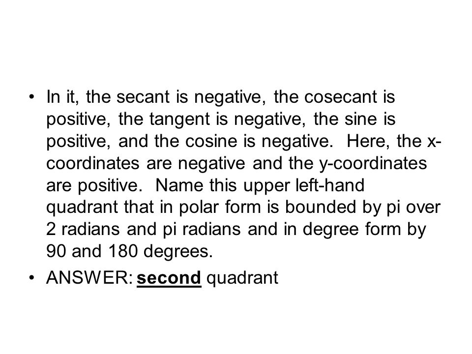 In it, the secant is negative, the cosecant is positive, the tangent is negative, the sine is positive, and the cosine is negative.