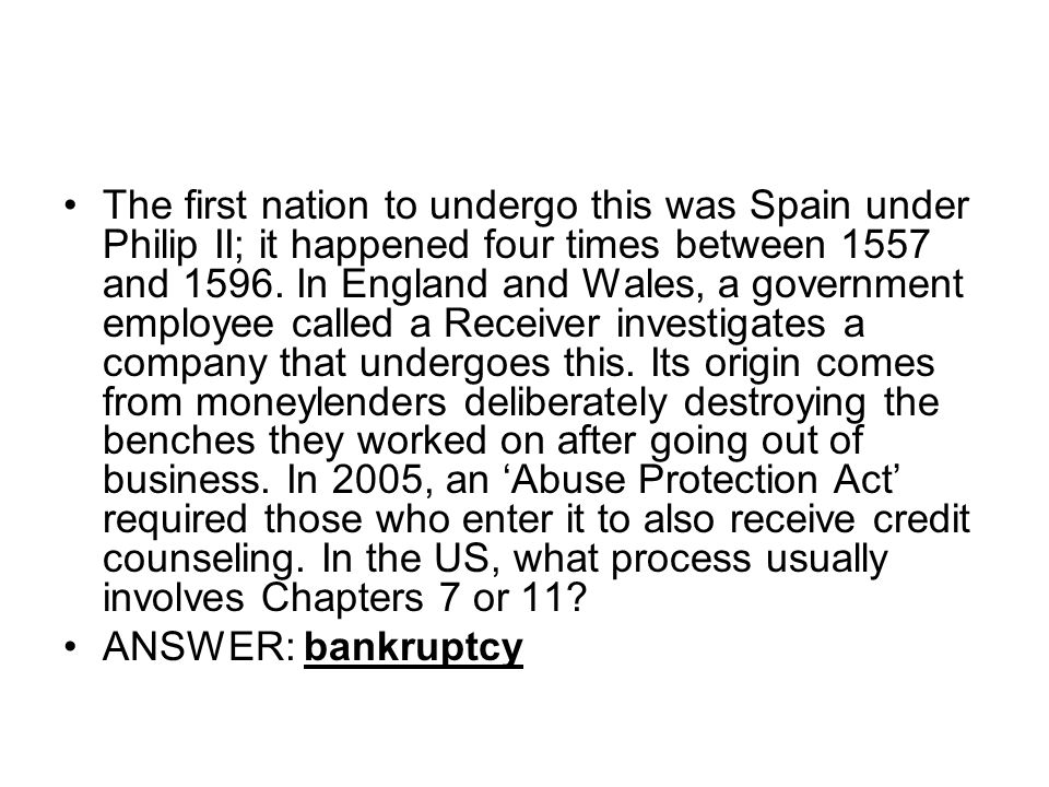 The first nation to undergo this was Spain under Philip II; it happened four times between 1557 and 1596.