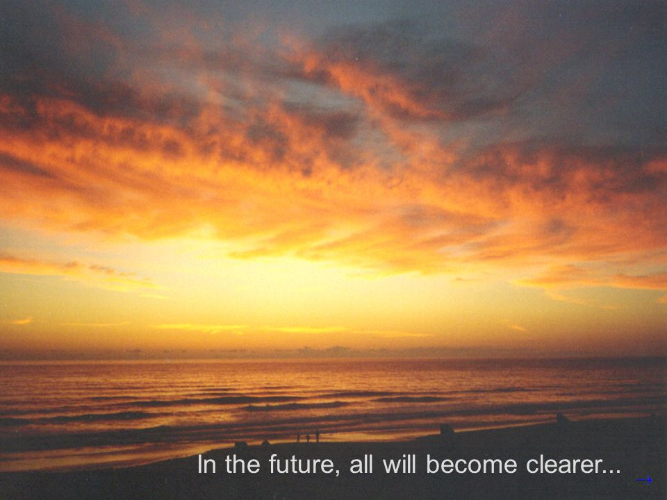 In the future, all will become clearer...