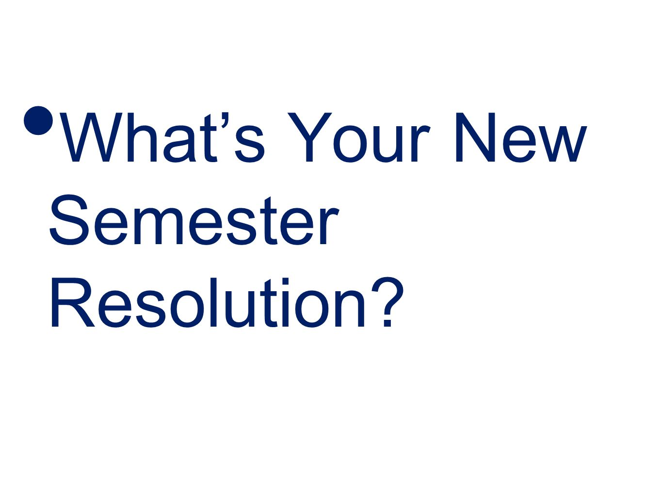 Whats Your New Semester Resolution?