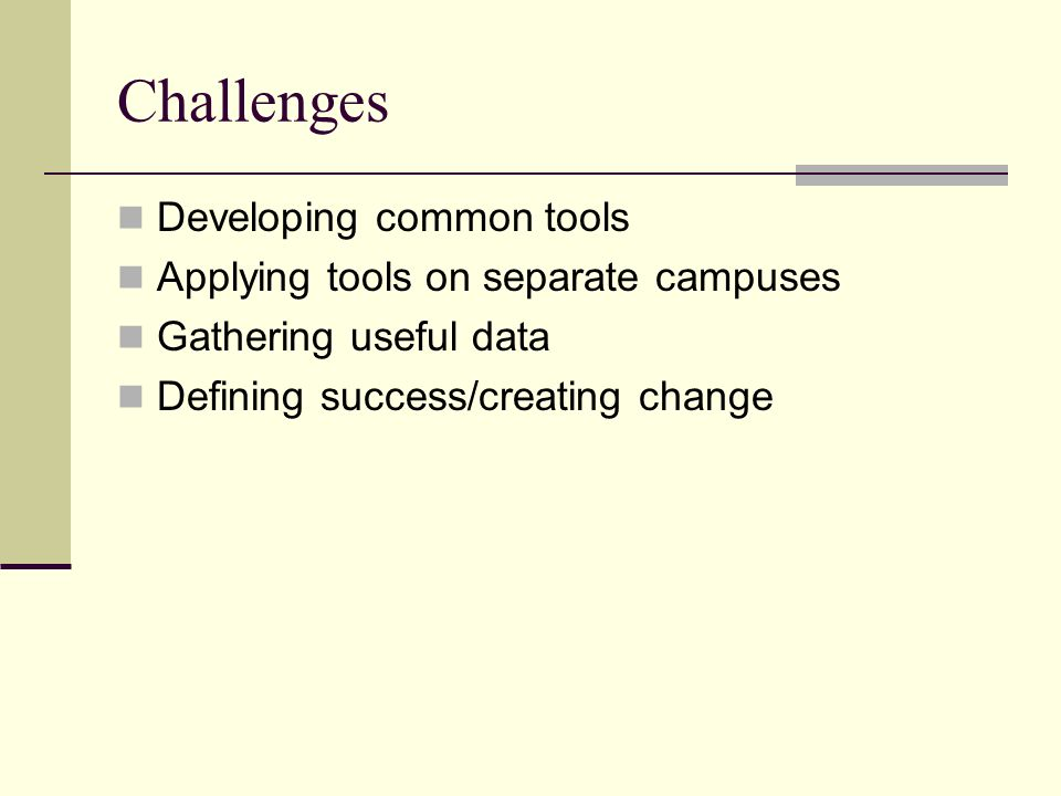 Challenges Developing common tools Applying tools on separate campuses Gathering useful data Defining success/creating change