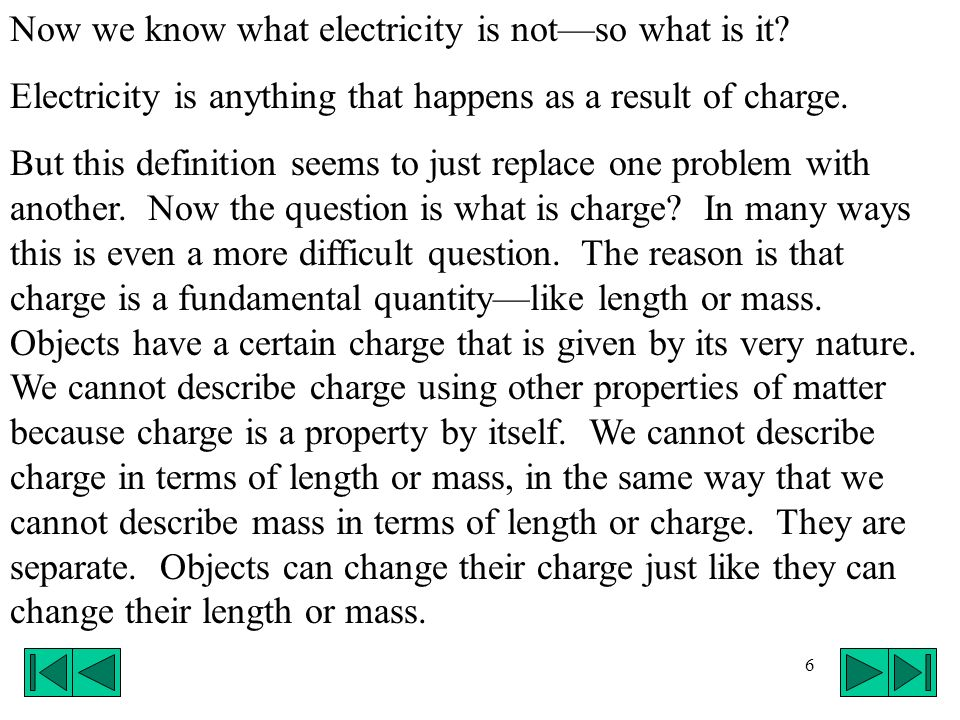 7 Like all fundamental properties, charges have certain characteristics.