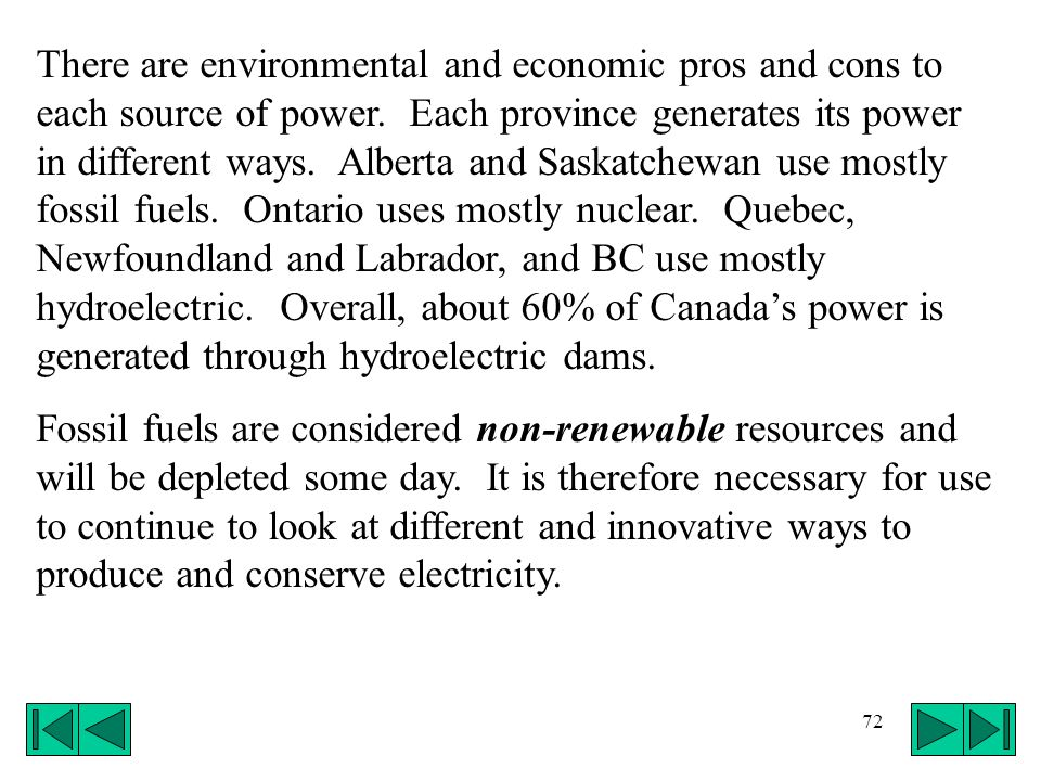 72 There are environmental and economic pros and cons to each source of power. Each province generates its power in different ways. Alberta and Saskat