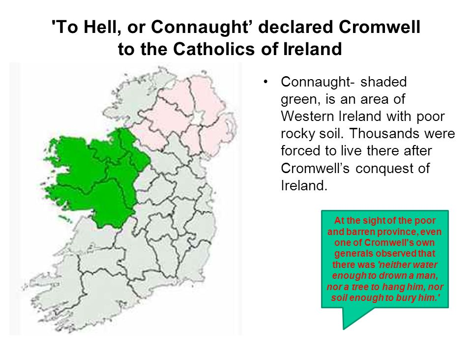 'To Hell, or Connaught declared Cromwell to the Catholics of Ireland At the sight of the poor and barren province, even one of Cromwell's own generals