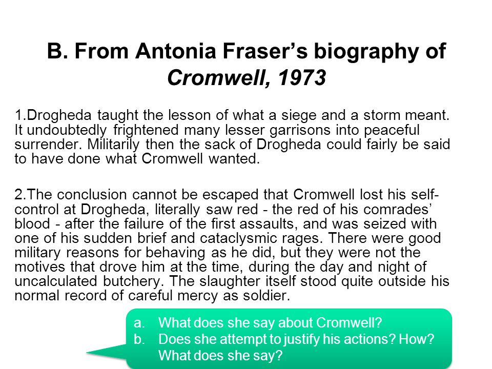 B. From Antonia Frasers biography of Cromwell, 1973 1.Drogheda taught the lesson of what a siege and a storm meant. It undoubtedly frightened many les