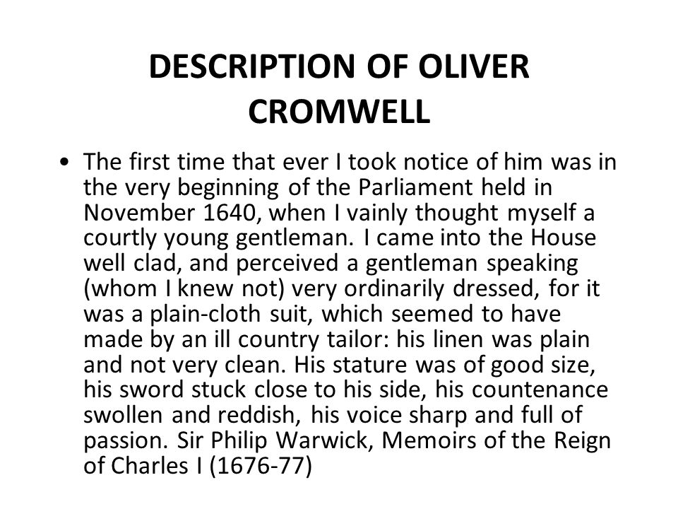 DESCRIPTION OF OLIVER CROMWELL The first time that ever I took notice of him was in the very beginning of the Parliament held in November 1640, when I