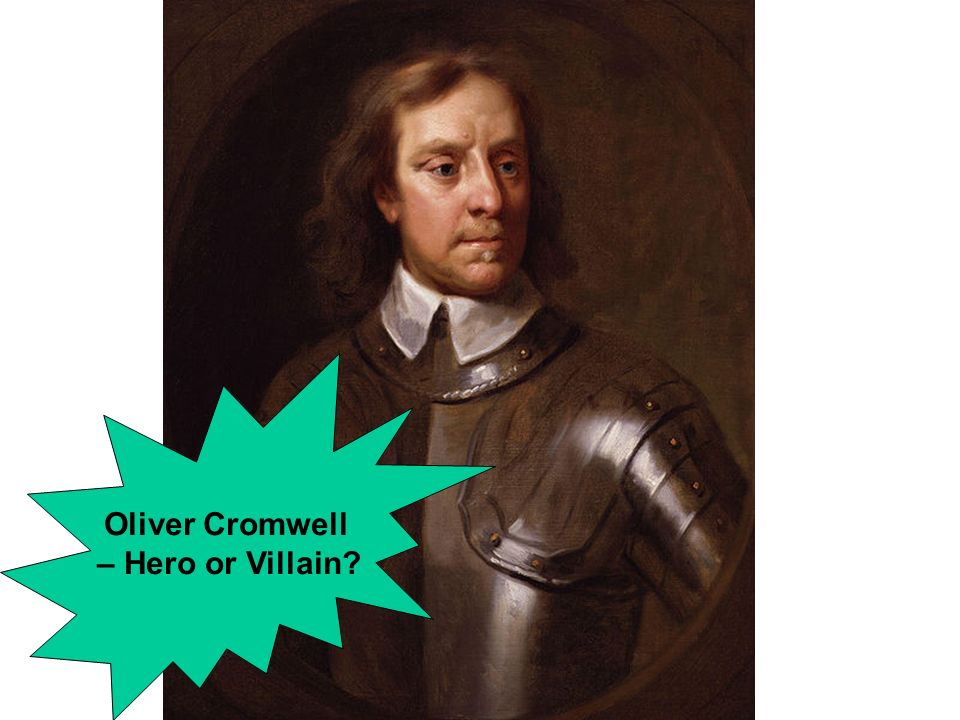 ... seconda parte terza parte quarta parte oliver cromwell hero or villain