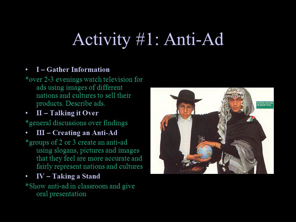 Activity #1: Anti-Ad I – Gather Information *over 2-3 evenings watch television for ads using images of different nations and cultures to sell their p