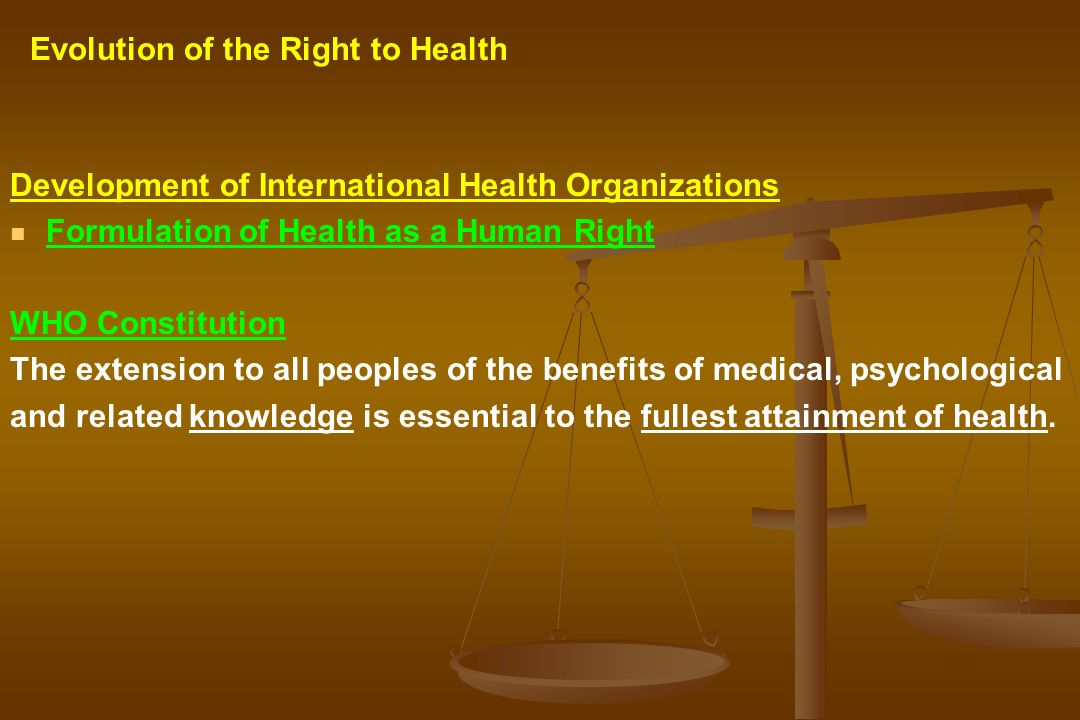 Development of International Health Organizations Formulation of Health as a Human Right WHO Constitution The extension to all peoples of the benefits