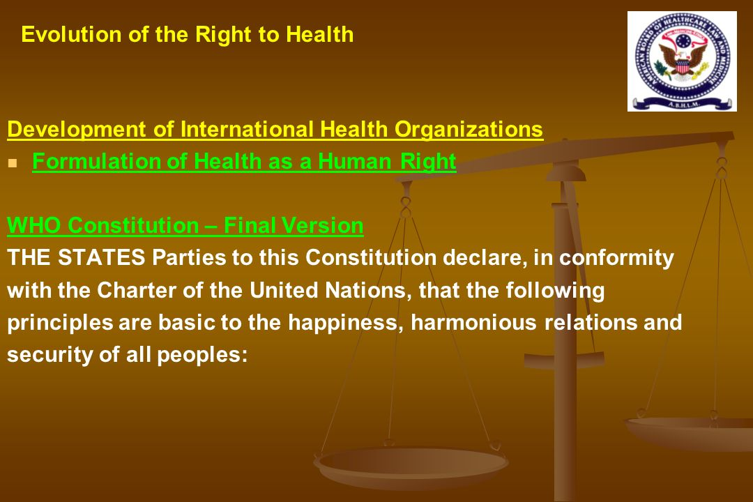 Development of International Health Organizations Formulation of Health as a Human Right WHO Constitution – Final Version THE STATES Parties to this C