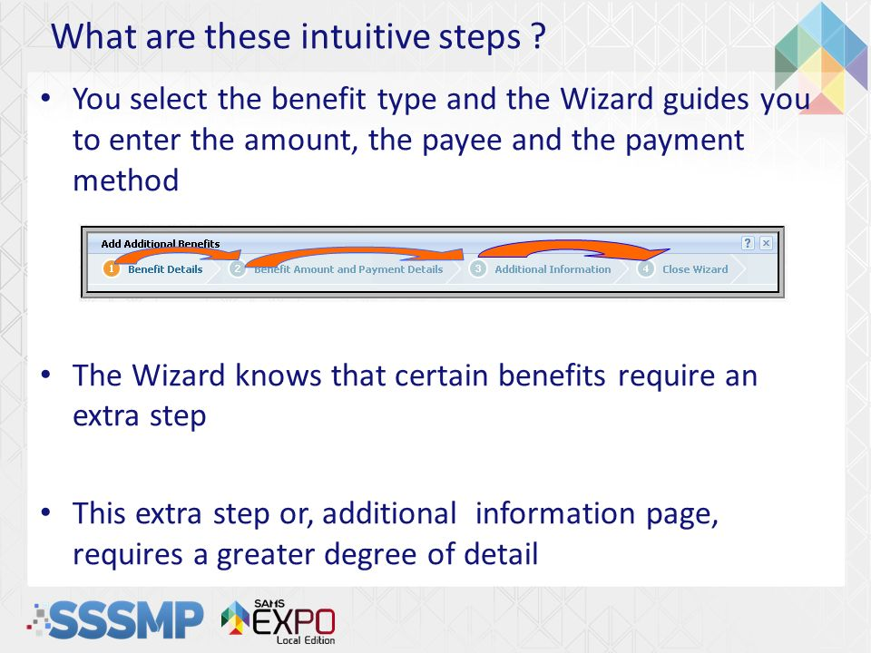 What are these intuitive steps ? You select the benefit type and the Wizard guides you to enter the amount, the payee and the payment method The Wizar