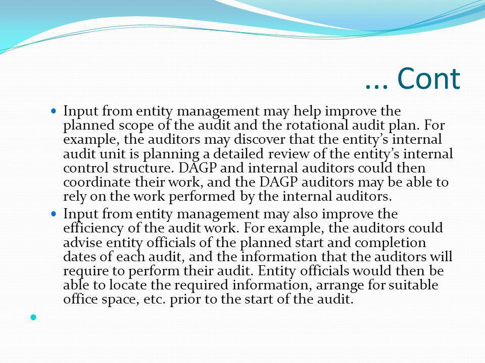 ... Cont Input from entity management may help improve the planned scope of the audit and the rotational audit plan. For example, the auditors may dis