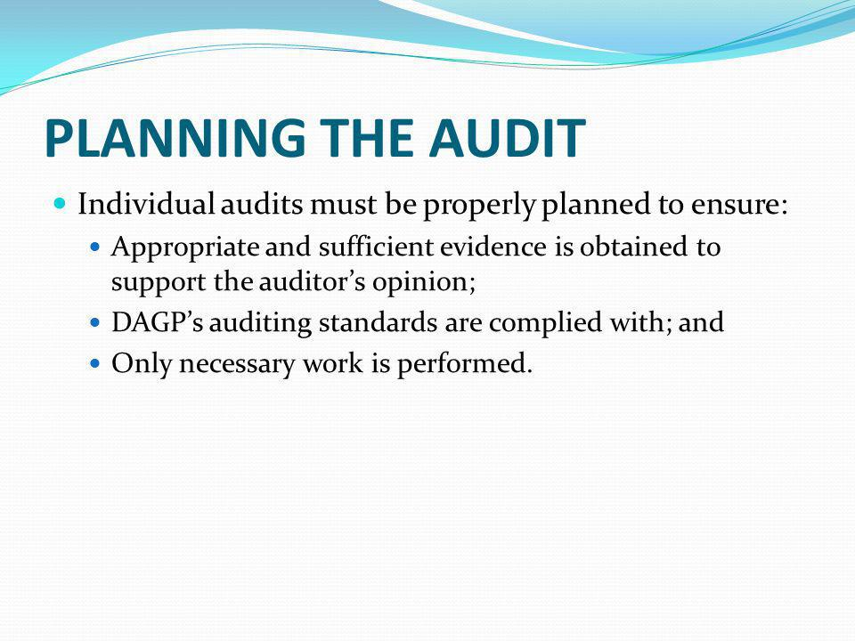 PLANNING THE AUDIT Individual audits must be properly planned to ensure: Appropriate and sufficient evidence is obtained to support the auditors opini