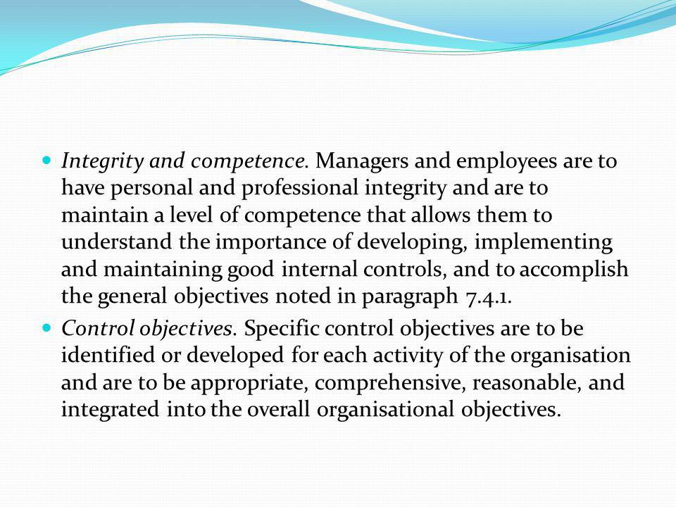 Integrity and competence. Managers and employees are to have personal and professional integrity and are to maintain a level of competence that allows