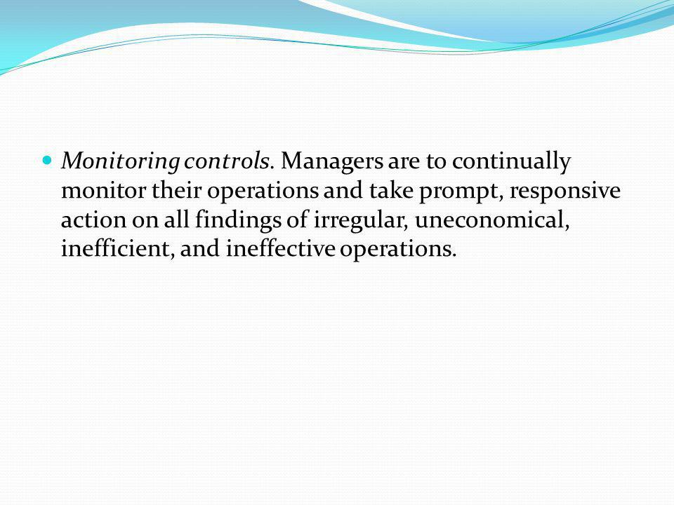 Monitoring controls. Managers are to continually monitor their operations and take prompt, responsive action on all findings of irregular, uneconomica