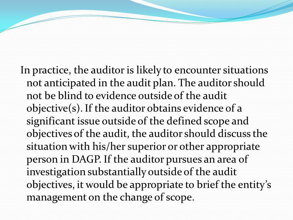 In practice, the auditor is likely to encounter situations not anticipated in the audit plan. The auditor should not be blind to evidence outside of t