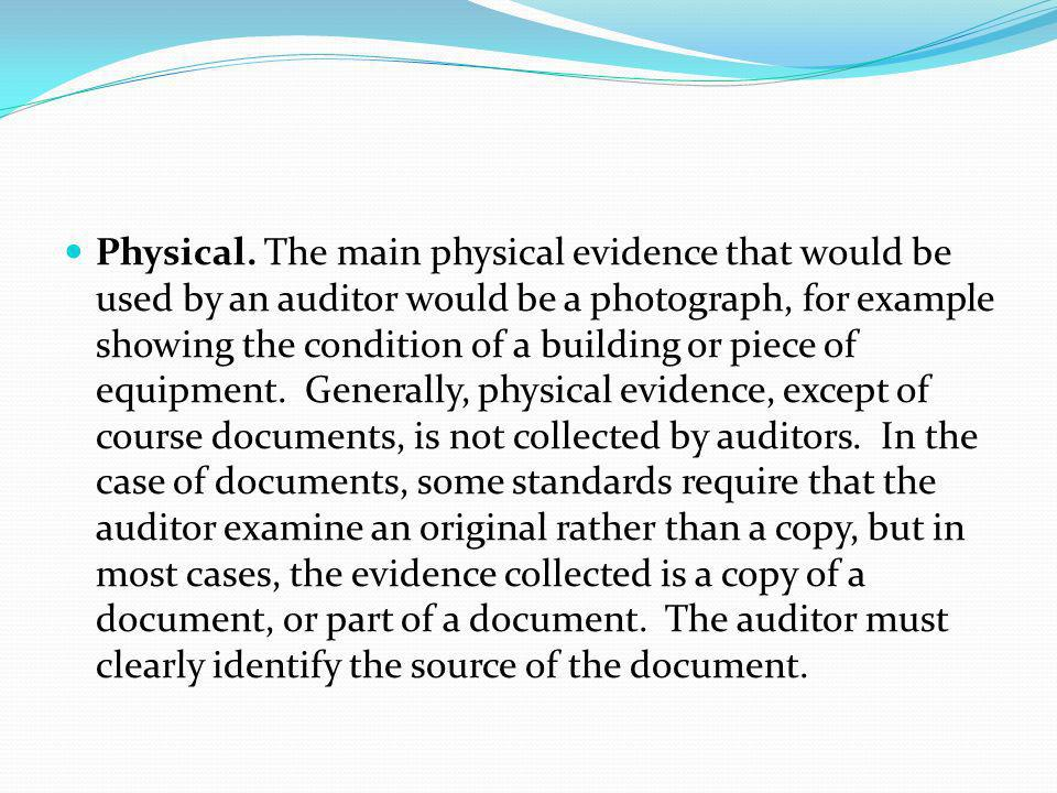 Physical. The main physical evidence that would be used by an auditor would be a photograph, for example showing the condition of a building or piece