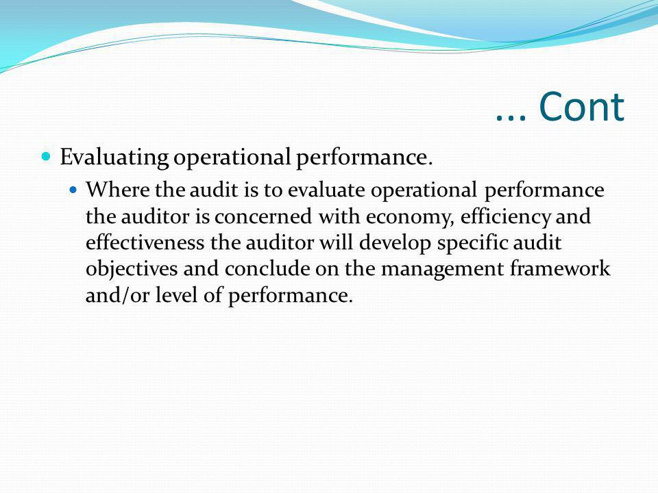 ... Cont Evaluating operational performance. Where the audit is to evaluate operational performance the auditor is concerned with economy, efficiency