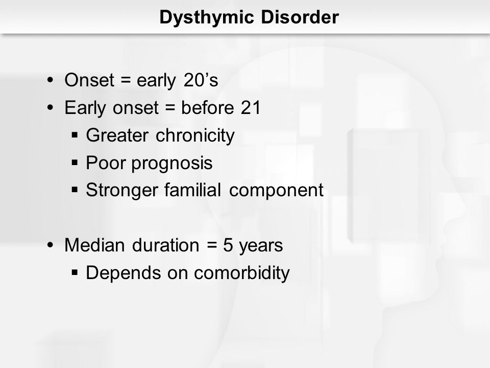 Onset = early 20s Early onset = before 21 Greater chronicity Poor prognosis Stronger familial component Median duration = 5 years Depends on comorbidi