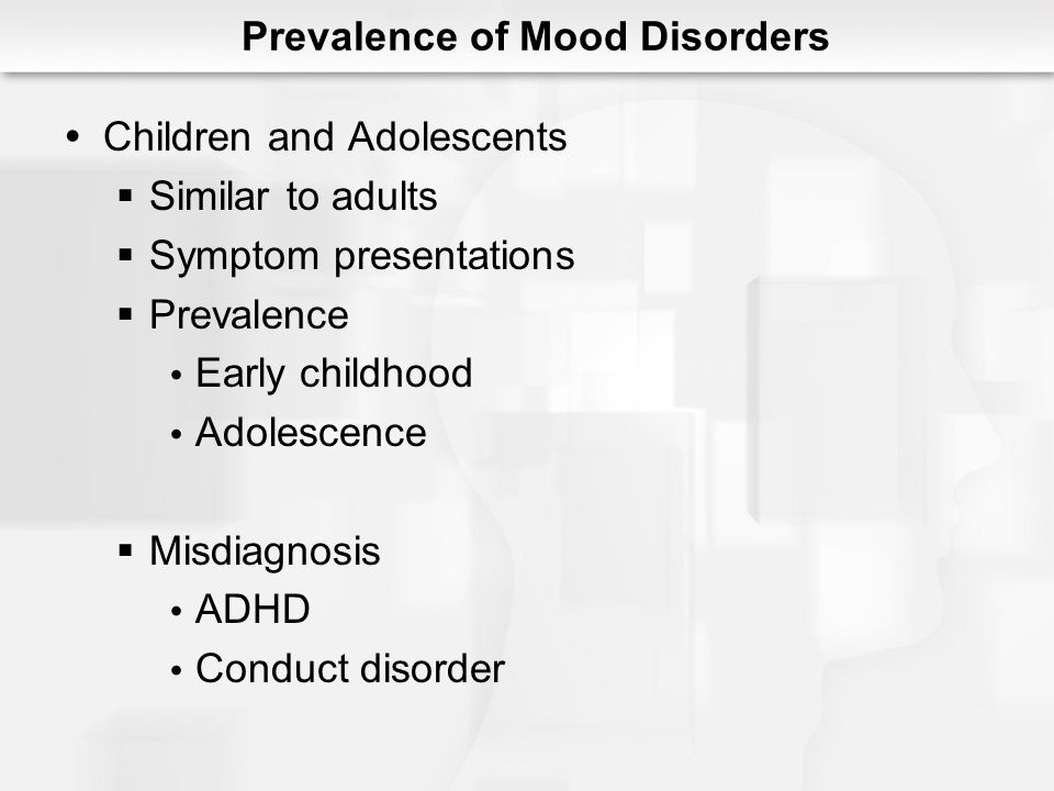 Children and Adolescents Similar to adults Symptom presentations Prevalence Early childhood Adolescence Misdiagnosis ADHD Conduct disorder Prevalence