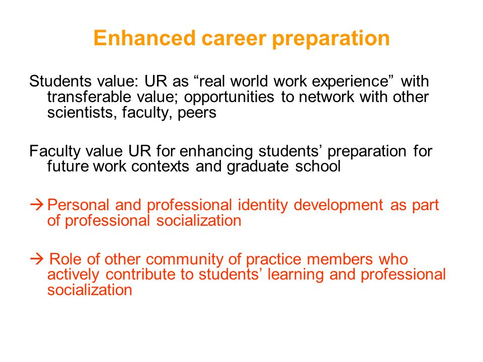Enhanced career preparation Students value: UR as real world work experience with transferable value; opportunities to network with other scientists,