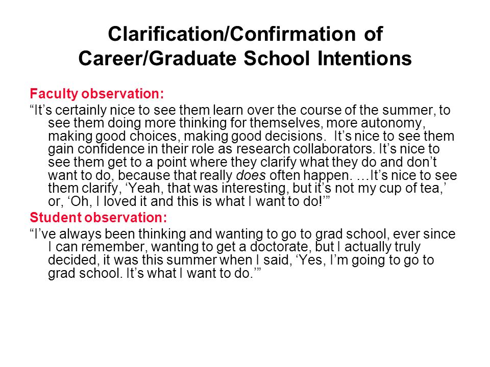 Clarification/Confirmation of Career/Graduate School Intentions Faculty observation: Its certainly nice to see them learn over the course of the summe