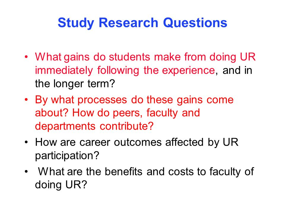 Study Research Questions What gains do students make from doing UR immediately following the experience, and in the longer term? By what processes do