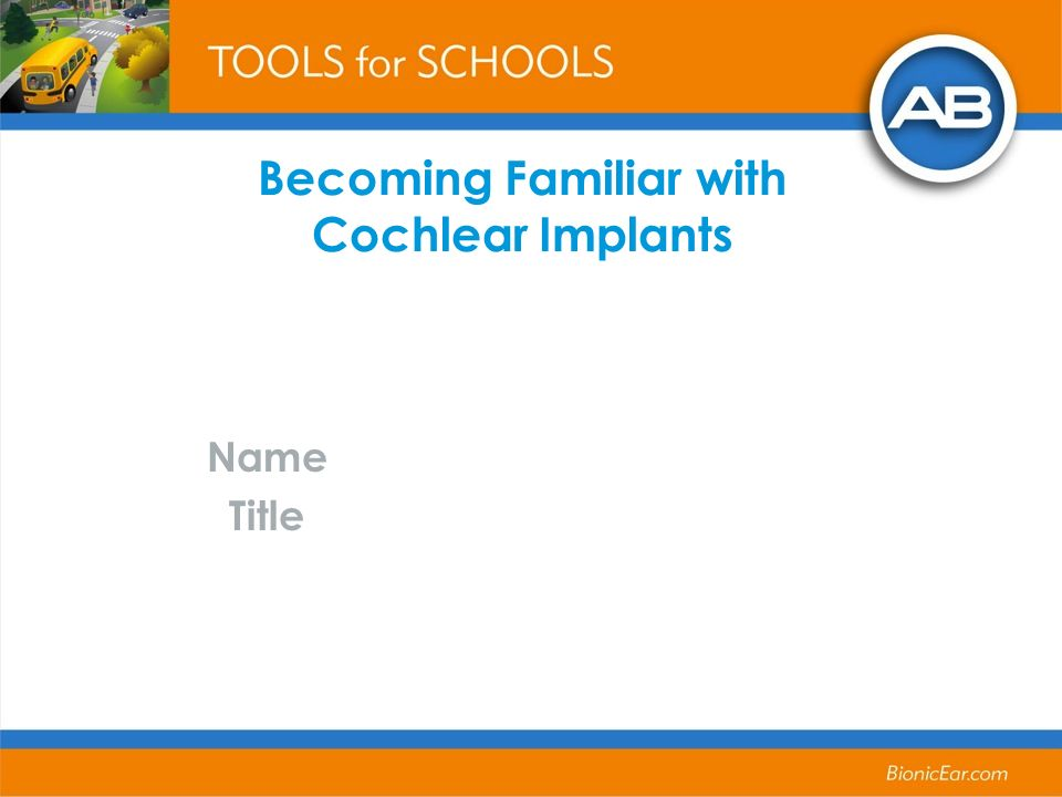 Becoming Familiar with Cochlear Implants Name Title