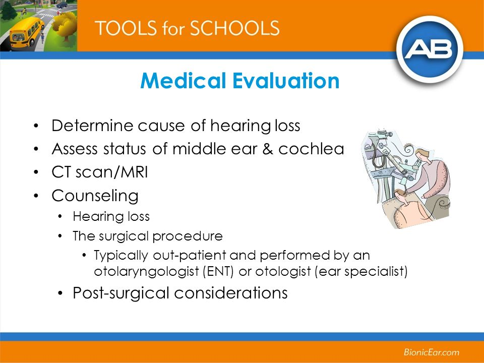 Medical Evaluation Determine cause of hearing loss Assess status of middle ear & cochlea CT scan/MRI Counseling Hearing loss The surgical procedure Ty