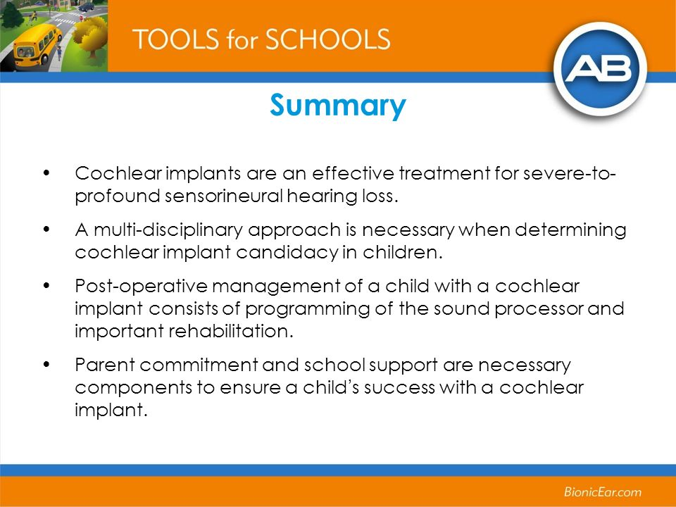 Summary Cochlear implants are an effective treatment for severe-to- profound sensorineural hearing loss.