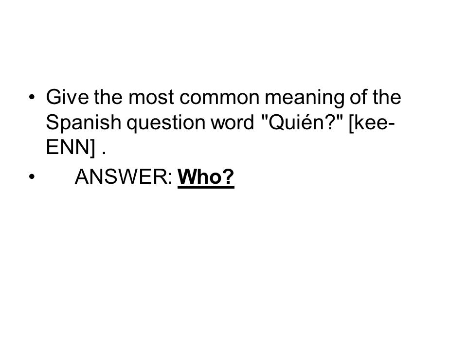 Give the most common meaning of the Spanish question word