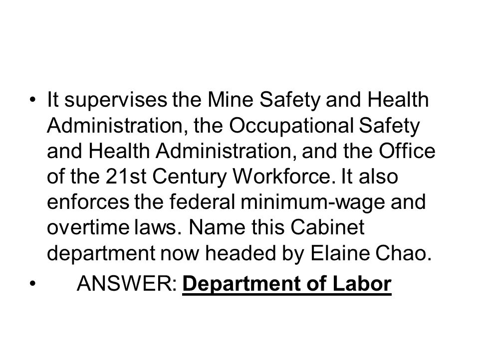 It supervises the Mine Safety and Health Administration, the Occupational Safety and Health Administration, and the Office of the 21st Century Workfor