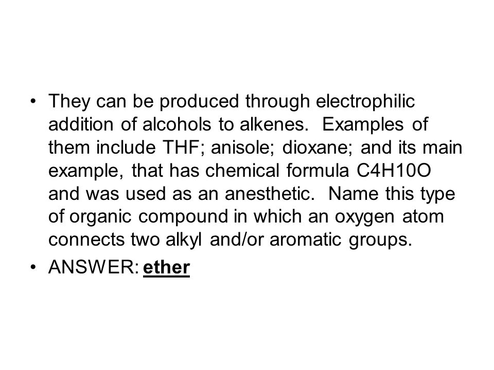 They can be produced through electrophilic addition of alcohols to alkenes. Examples of them include THF; anisole; dioxane; and its main example, that