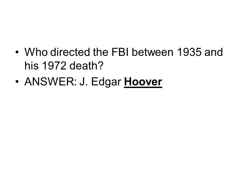 Who directed the FBI between 1935 and his 1972 death? ANSWER: J. Edgar Hoover