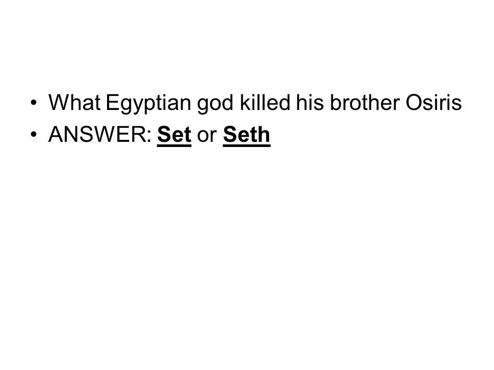 What Egyptian god killed his brother Osiris ANSWER: Set or Seth