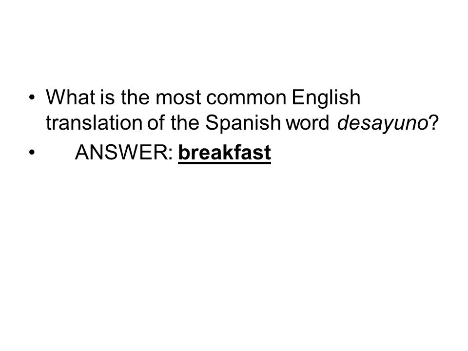 What is the most common English translation of the Spanish word desayuno? ANSWER: breakfast