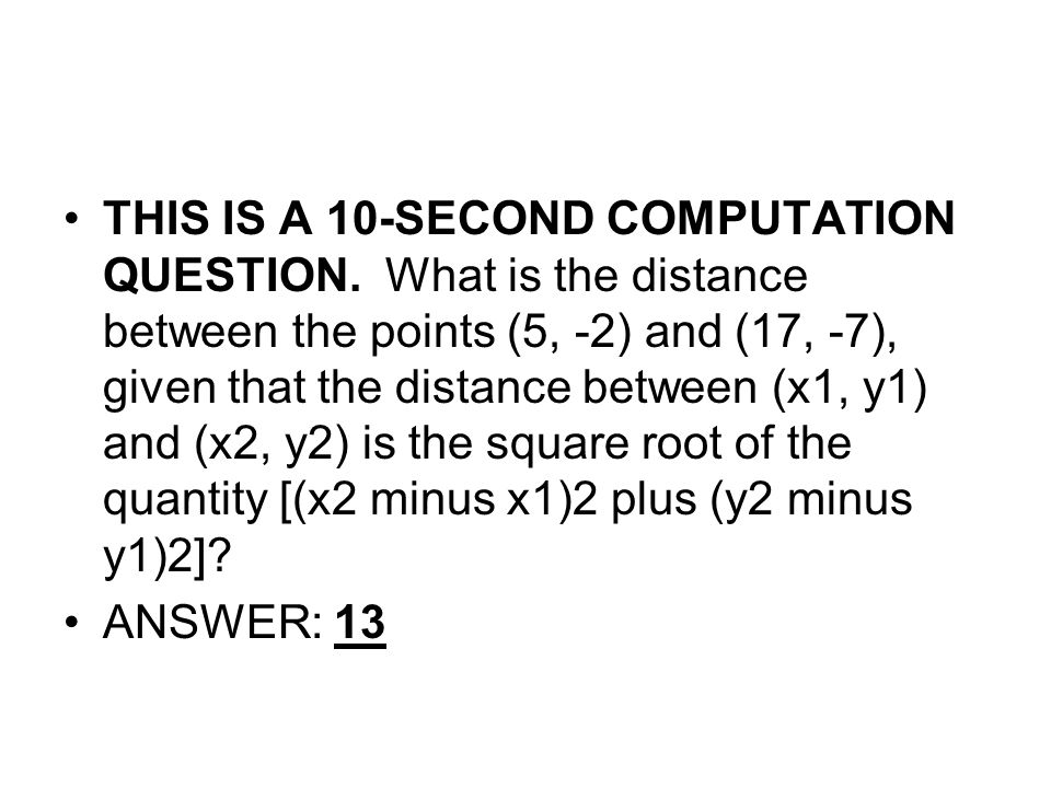 THIS IS A 10-SECOND COMPUTATION QUESTION. What is the distance between the points (5, -2) and (17, -7), given that the distance between (x1, y1) and (