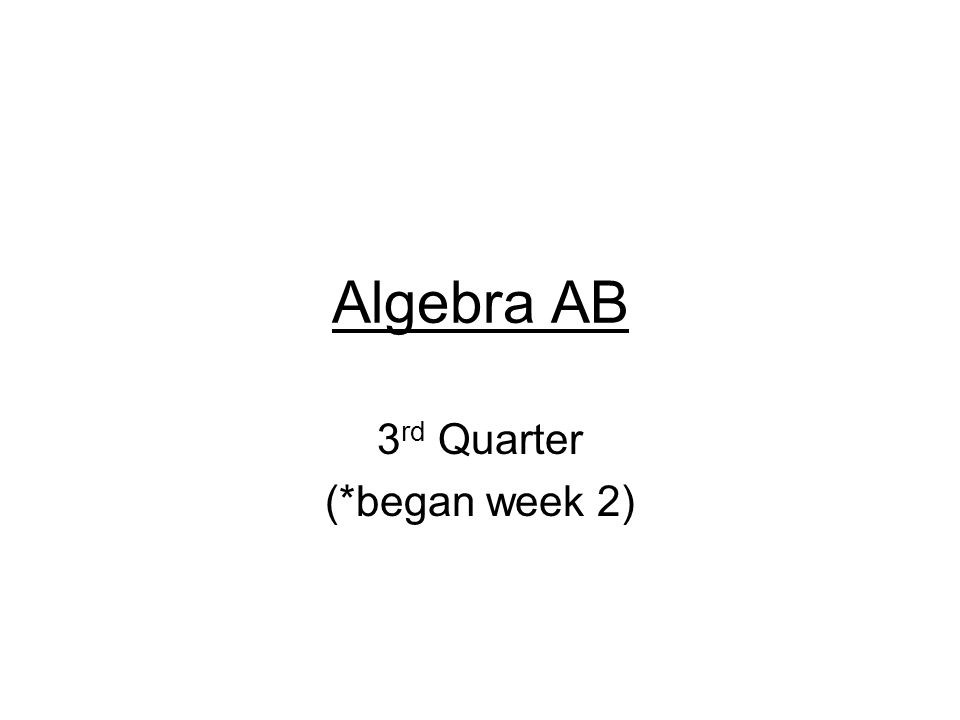 Algebra AB 3 rd Quarter (*began week 2)