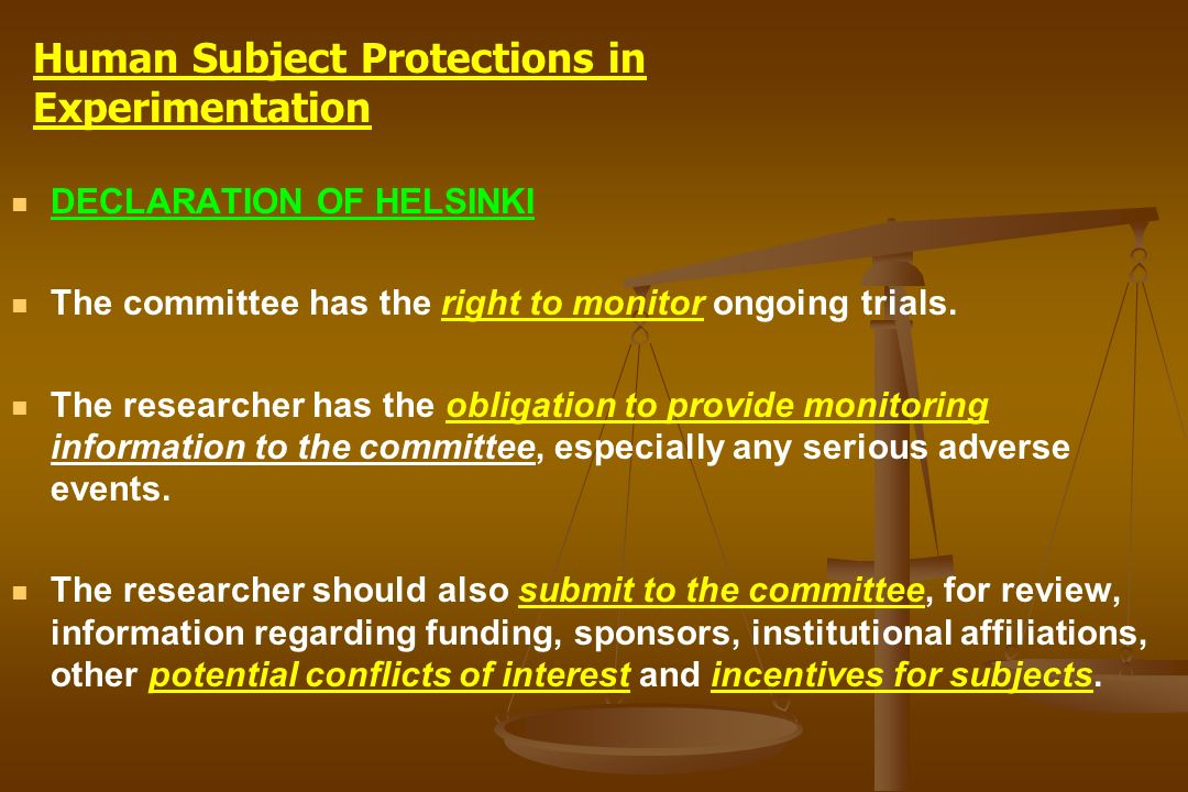 DECLARATION OF HELSINKI The committee has the right to monitor ongoing trials. The researcher has the obligation to provide monitoring information to