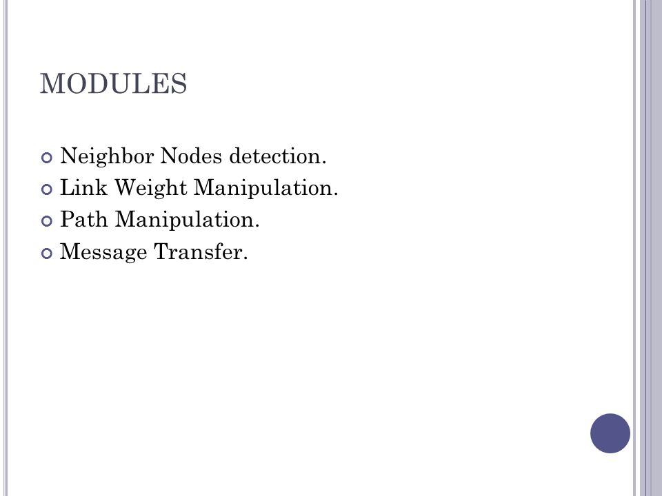 MODULES Neighbor Nodes detection. Link Weight Manipulation. Path Manipulation. Message Transfer.