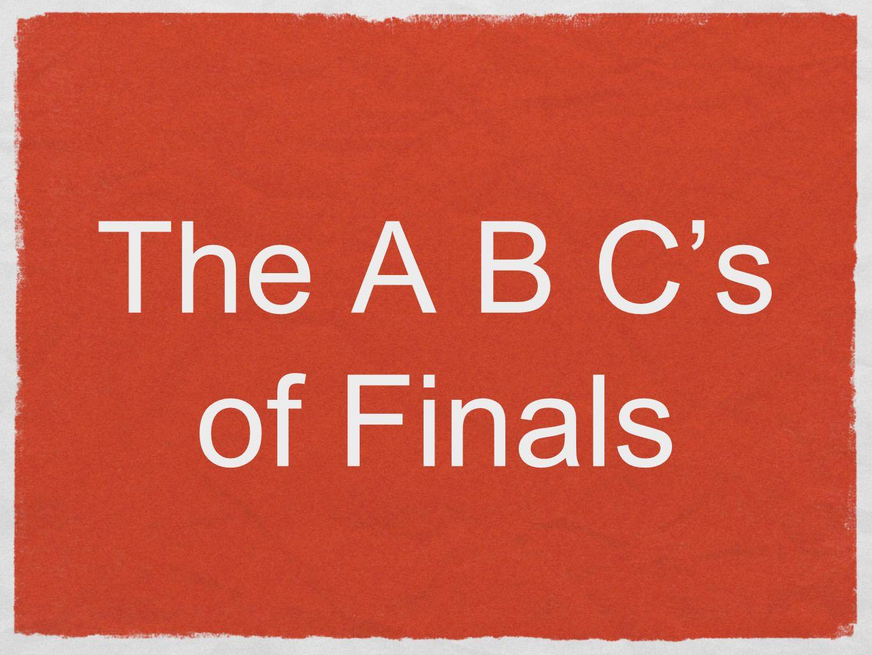 The A B Cs of Finals