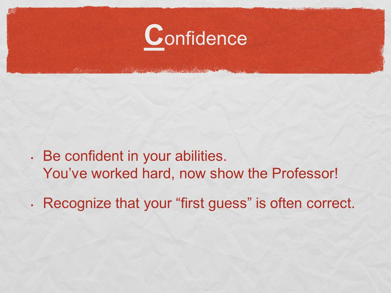 C onfidence Be confident in your abilities. Youve worked hard, now show the Professor.