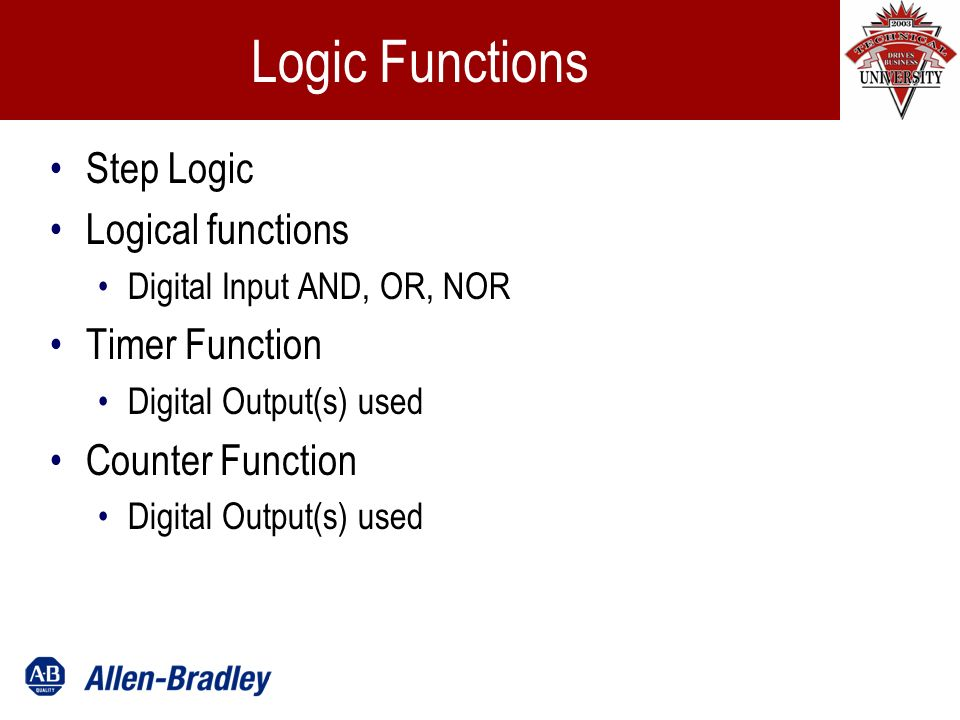 Logic Functions It starts with a philosophy Step Logic Logical functions Digital Input AND, OR, NOR Timer Function Digital Output(s) used Counter Function Digital Output(s) used