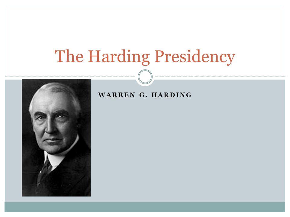WARREN G. HARDING The Harding Presidency